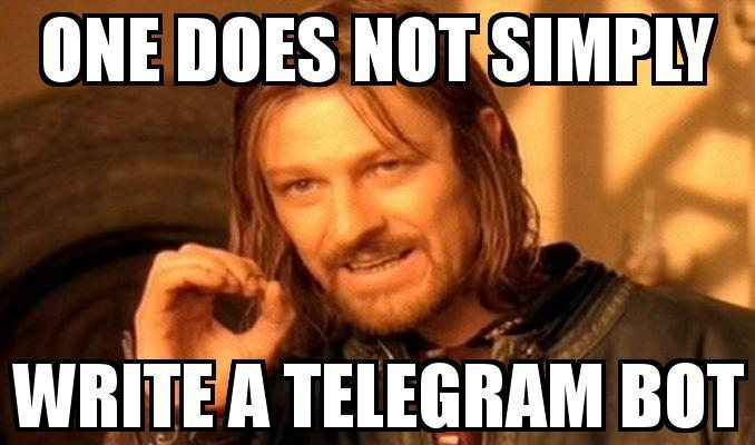 One does not simply write a Telegram Bot Meme